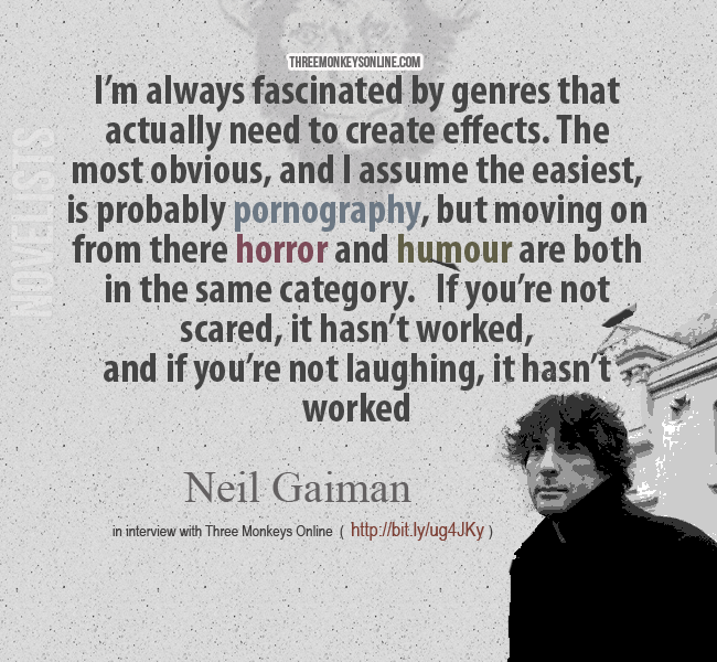 I'm always fascinated by genres that actually need to create effects. The most obvious, and I assume the easiest, is probably pornography, but moving on from there  horror and humour are both in the same category. If you're not scared, it hasn't worked, and if you're not laughing, it hasn't worked